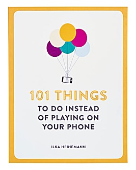 101 Things to Do Instead of Your Phone