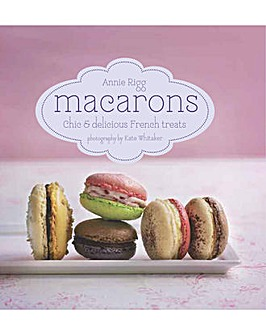 MACARONS CHIC & DELICIOUS FRENCH TREATS