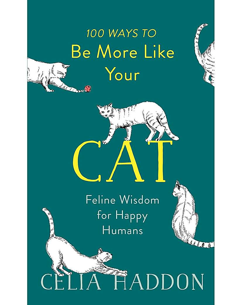 Image of 100 WAYS TO BE MORE LIKE YOUR CAT
