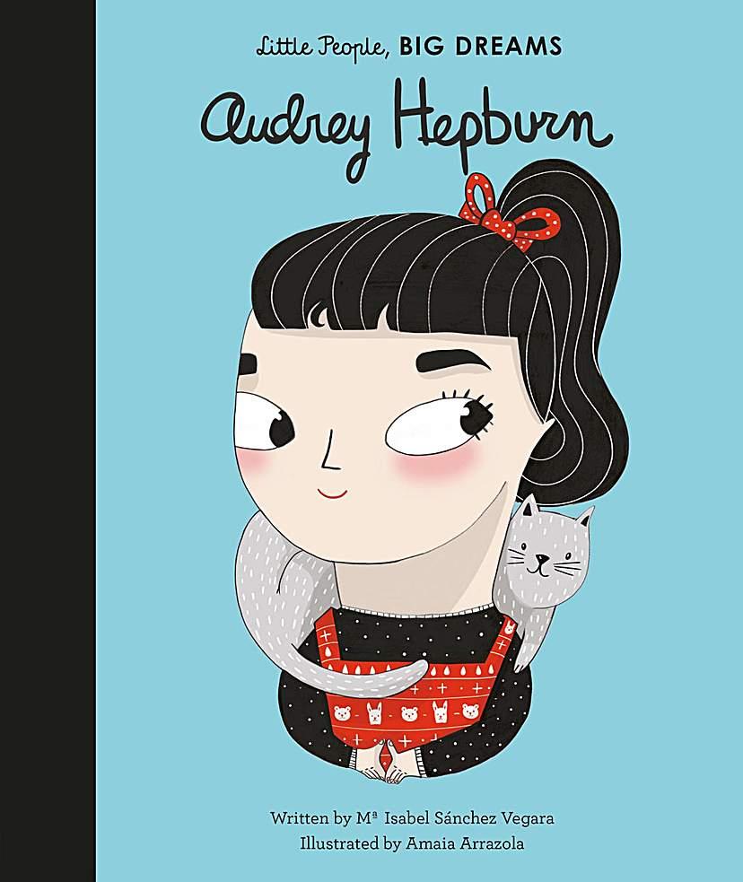 LITTLE PEOPLE, BIG DREAMS AUDREY HEPBURB