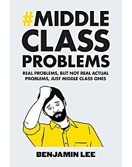 MIDDLE CLASS PROBLEMS: PROBLEMS BUT NOT